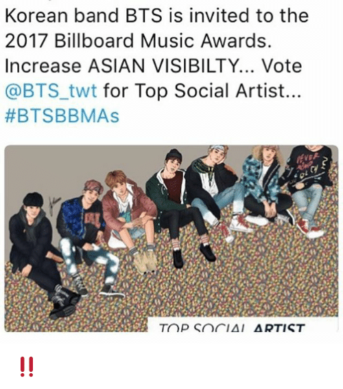 Asian, Billboard, and Memes: Korean band BTS is invited to the  2017 Billboard Music Awards.  Increase ASIAN VISIBILTY... Vote  @BTS twt for Top Social Artist  BTSB BMAs  TOP SnCIAI  ARTIST ‼️