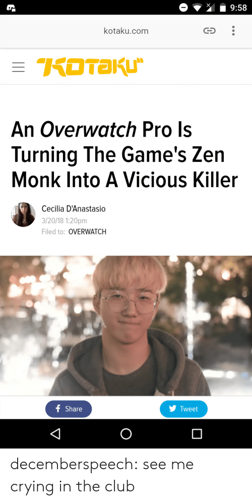 kotaku: kotaku.com  An Overwatch Pro Is  Turning The Game's Zen  Monk Into A Vicious Killer  Cecilia D'Anastasio  3/20/18 1:20pm  Filed to: OVERWATCH  f Share  y Tweet decemberspeech:  see me crying in the club