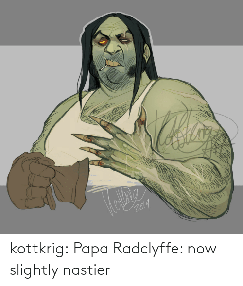 papa: kottkrig:  Papa Radclyffe: now slightly nastier