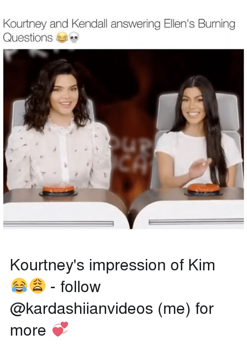 Memes, 🤖, and Questions: Kourtney and Kendall answering Ellen's Burming  Questions Kourtney's impression of Kim 😂😩 - follow @kardashiianvideos (me) for more 💞