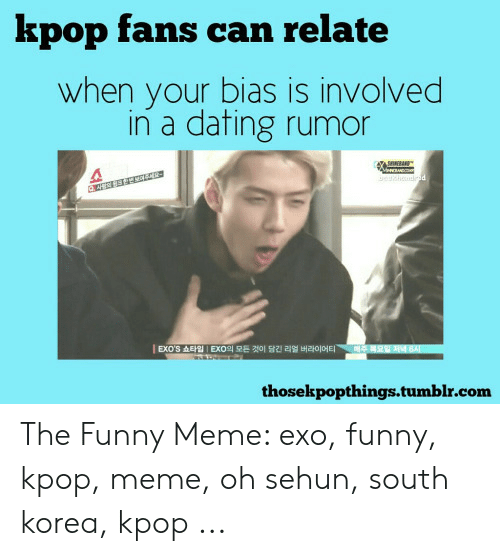 Funny Kpop Memes: kpop fans can relate  when your bias is involved  in a dating rumor  gehdd  대주 복요일저녁 6지  EXO'S 쇼타입 | EXO의 모든 것이 담긴 리얼 버라이어티  wD  thosekpopthings.tumblr.com The Funny Meme: exo, funny, kpop, meme, oh sehun, south korea, kpop ...