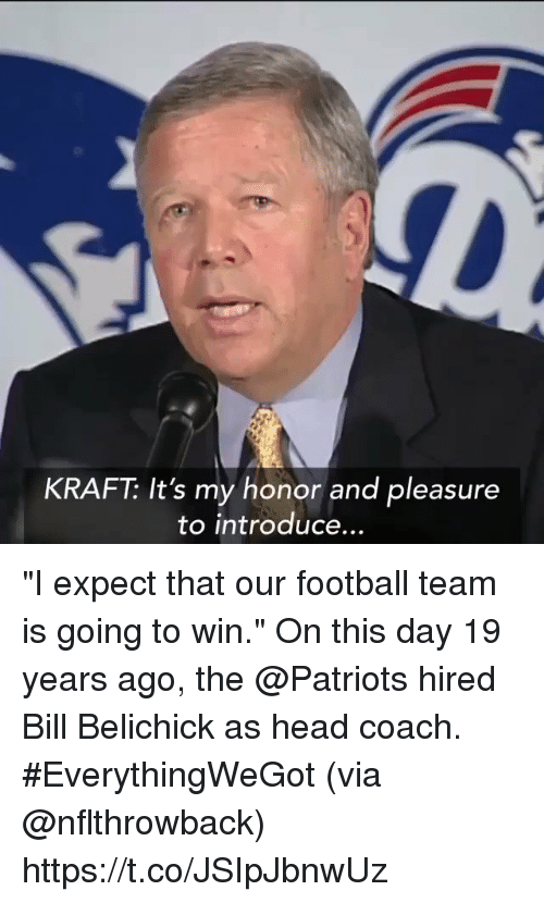 "kraft: KRAFT: It's my honor and pleasure  to introduce ""I expect that our football team is going to win.""  On this day 19 years ago, the @Patriots hired Bill Belichick as head coach. #EverythingWeGot  (via @nflthrowback) https://t.co/JSIpJbnwUz"