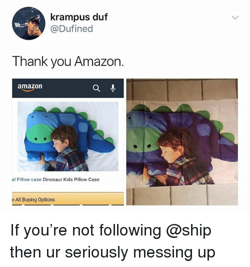 Amazon, Dinosaur, and Thank You: krampus duf  @Dufined  Thank you Amazon.  amazon  al Pillow case Dinosaur Kids Pillow Case  e All Buying Options If you're not following @ship then ur seriously messing up