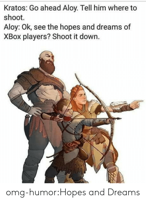 kratos: Kratos: Go ahead Aloy. Tell him where to  shoot.  Aloy: Ok, see the hopes and dreams of  XBox players? Shoot it down. omg-humor:Hopes and Dreams