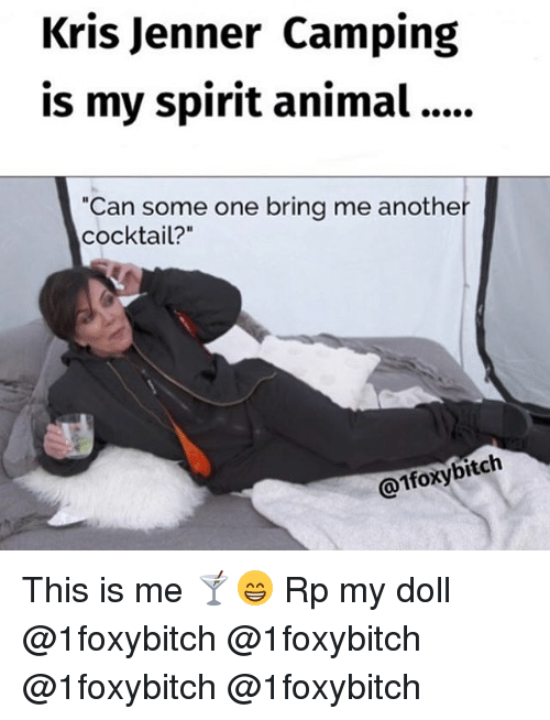 "Kris Jenner, Memes, and Animal: Kris Jenner Camping  is my spirit animal....  ""Can some one bring me another  cocktail?""  @1foxybitch This is me 🍸😁 Rp my doll @1foxybitch @1foxybitch @1foxybitch @1foxybitch"