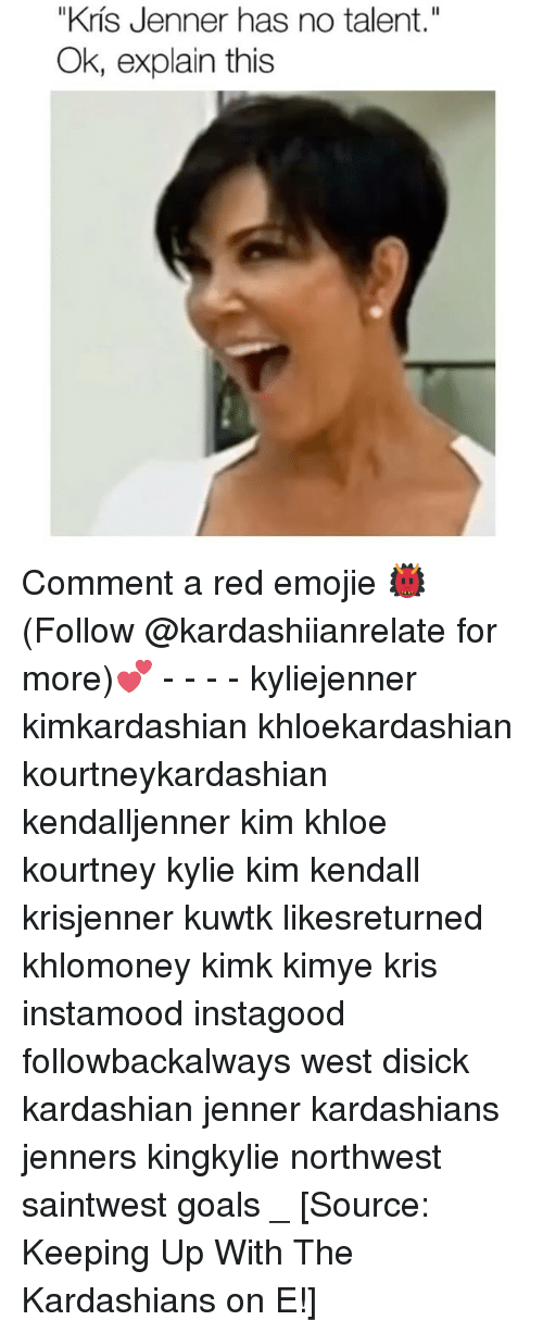 "Emoji, Kardashians, and Keeping Up With the Kardashians: ""Kris Jenner has no talent.""  Ok, explain this Comment a red emojie 👹 (Follow @kardashiianrelate for more)💕 - - - - kyliejenner kimkardashian khloekardashian kourtneykardashian kendalljenner kim khloe kourtney kylie kim kendall krisjenner kuwtk likesreturned khlomoney kimk kimye kris instamood instagood followbackalways west disick kardashian jenner kardashians jenners kingkylie northwest saintwest goals _ [Source: Keeping Up With The Kardashians on E!]"
