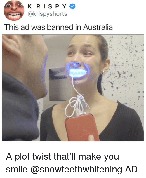 Australia, Smile, and Girl Memes: @krispyshorts  This ad was banned in Australia A plot twist that'll make you smile @snowteethwhitening AD