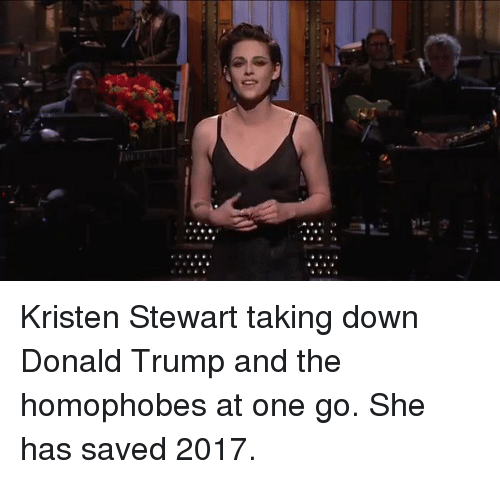 Kristen Stewart, Homophobic, and  Homophobe: Kristen Stewart taking down Donald Trump and the homophobes at one go. She has saved 2017.