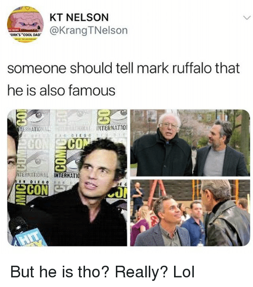 """Cool Dad: KT NELSON  aKrangTNelson  ORK'S """"COOL DAD  someone should tell mark ruffalo that  he is also famous  RAL INTERNATIO  C0  CO  ERNATIO 뇨 But he is tho? Really? Lol"""