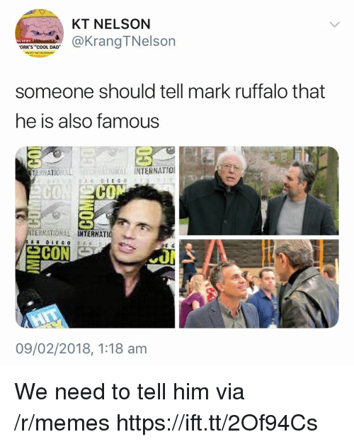 """Cool Dad: KT NELSON  @KrangTNelson  ORK'S """"cOOL DAD  someone should tell mark ruffalo that  he is also famous  INTERNATIO  CO  CO  ERNATIONAL  TERNATIO  09/02/2018, 1:18 am We need to tell him via /r/memes https://ift.tt/2Of94Cs"""