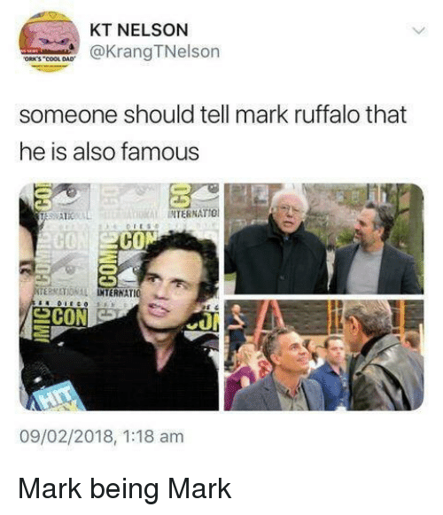 Cool Dad: KT NELSON  KrangTNelson  ORK'S COOL DAD  someone should tell mark ruffalo that  he is also famous  INTERNATIO  CON  TERMATIONAL IO  INTERNAT  09/02/2018, 1:18 am Mark being Mark