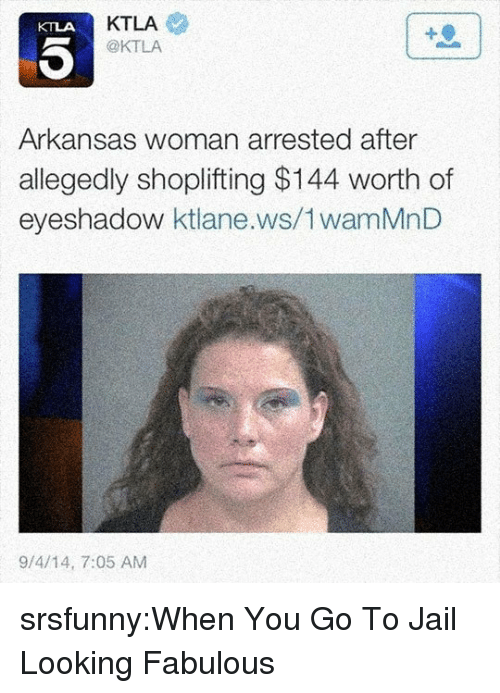 Ktla: KTLA  @KTLA  KTLA  Arkansas woman arrested after  allegedly shoplifting $144 worth of  eyeshadow ktlane.ws/1wamMnD  9/4/14, 7:05 AM srsfunny:When You Go To Jail Looking Fabulous
