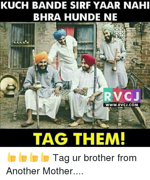 kuching: KUCH BANDE SIRF YAAR NAH  BHRA HUNDE NE  RVCJ  WWW.RVCJ.COM  TAG THEM! 👍👍👍👍 Tag ur brother from Another Mother....