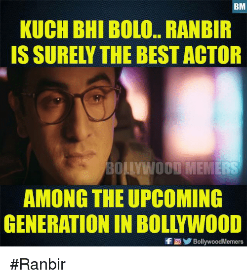 Best Actor: KUCH BHI BOLO. RANBIR  IS SURELY THE BEST ACTOR  AMONG THE UPCOMING  GENERATION IN BOLLYWOOD  f回), BollywoodMemers #Ranbir
