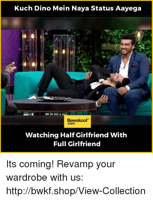 Memes, Http, and Girlfriend: Kuch Dino Mein Naya Status Aayega  Bewaakoof  Com  Watching Half Girlfriend With  Full Girlfriend Its coming!  Revamp your wardrobe with us: http://bwkf.shop/View-Collection