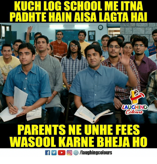 "kuching: KUCH LOG SCHOOL ME ITNA  PADHTE HAIN AISA LAGTA HA  I""  LAUGHING  PARENTS NE UNHE FEES  WASOOL KARNE BHEJA HO"