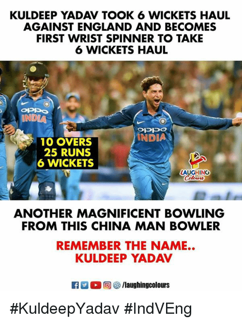 remember the name: KULDEEP YADAV TOOK 6 WICKETS HAUL  AGAINST ENGLAND AND BECOMES  FIRST WRIST SPINNER TO TAKE  6 WICKETS HAUL  INDIA  INDIA  10 OVERS  25 RUNS  6 WICKETS  LAUGHINO  ANOTHER MAGNIFICENT BOWLING  FROM THIS CHINA MAN BOWLER  KULDEEP YADAV  R E 0回參/laughingcolours  REMEMBER THE NAME.. #KuldeepYadav  #IndVEng