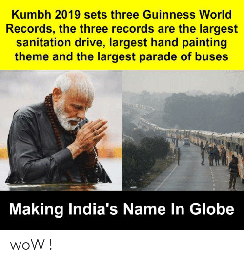 World Records: Kumbh 2019 sets three Guinness World  Records, the three records are the largest  sanitation drive, largest hand painting  theme and the largest parade of buses  Making India's Name In Globe woW !