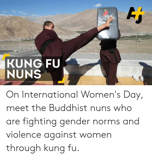 norms: KUNG FU  NUNS On International Women's Day, meet the Buddhist nuns who are fighting gender norms and violence against women through kung fu.