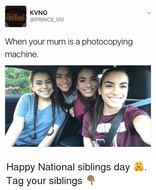 National Siblings Day: KVNG  @PRINCE VIII  When your mum is a photocopying  machine Happy National siblings day 🤗. Tag your siblings 👇🏾