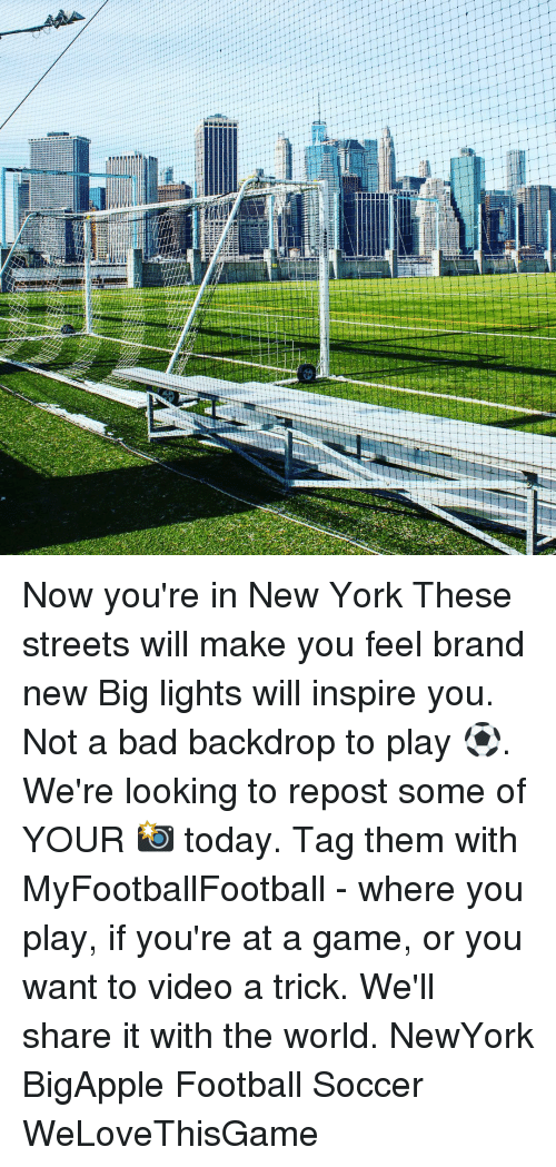 Memes, 🤖, and Brand: KWINGOAI Now you're in New York These streets will make you feel brand new Big lights will inspire you. Not a bad backdrop to play ⚽️. We're looking to repost some of YOUR 📸 today. Tag them with MyFootballFootball - where you play, if you're at a game, or you want to video a trick. We'll share it with the world. NewYork BigApple Football Soccer WeLoveThisGame
