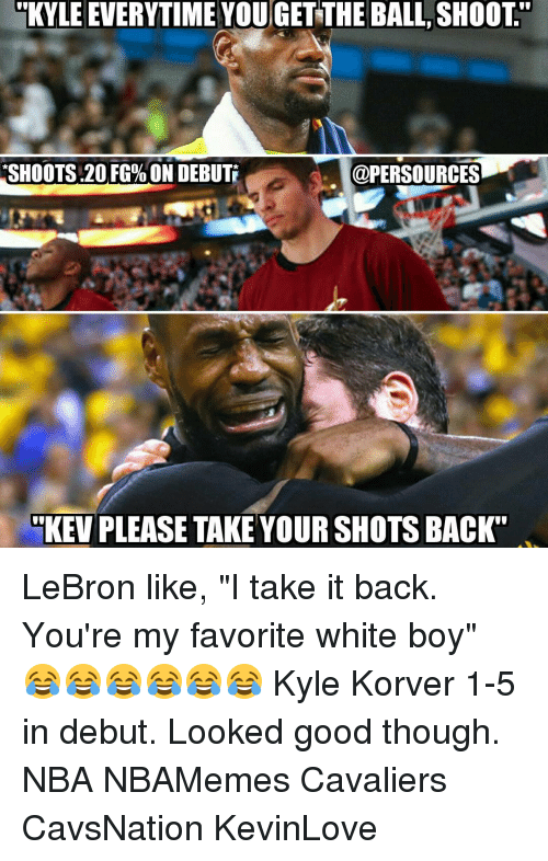 """Kyle Korver: KYLE EVERYTIME YOU GET THE BALL SHOOT""""  SHOOTS 20 FG%ON DEBUTI  @PERSOURCES  KEV PLEASE TAKE YOUR SHOTSBACK"""" LeBron like, """"I take it back. You're my favorite white boy"""" 😂😂😂😂😂😂 Kyle Korver 1-5 in debut. Looked good though. NBA NBAMemes Cavaliers CavsNation KevinLove"""
