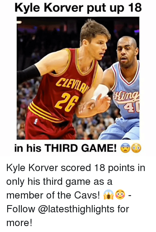 Kyle Korver: Kyle Korver put up 18  in his THIRD GAME! Kyle Korver scored 18 points in only his third game as a member of the Cavs! 😱😳 - Follow @latesthighlights for more!
