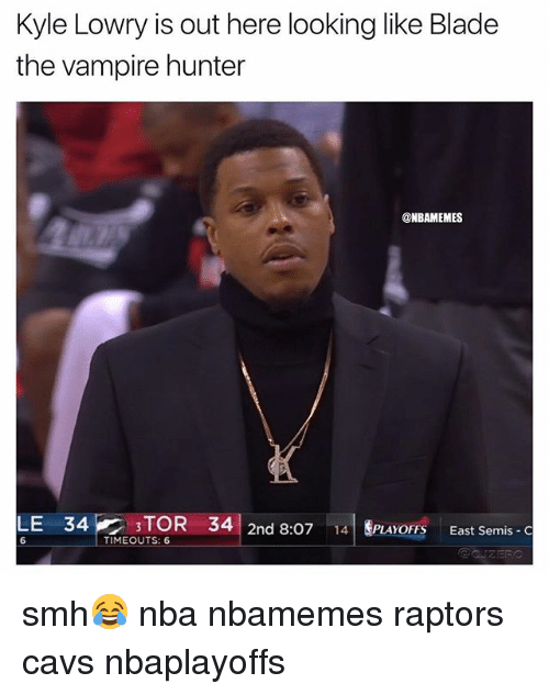 Basketball, Blade, and Cavs: Kyle Lowry is out here looking like Blade  the vampire hunter  @NBAMEMES  LE 34 E 3 TO  34  2nd 8:07  14  PLAYoFFs East Semis C  TIMEOUTS: 6 smh😂 nba nbamemes raptors cavs nbaplayoffs
