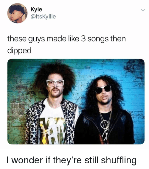 Songs, Dank Memes, and Wonder: Kyle  @ltsKyllle  these guys made like 3 songs then  dipped I wonder if they're still shuffling