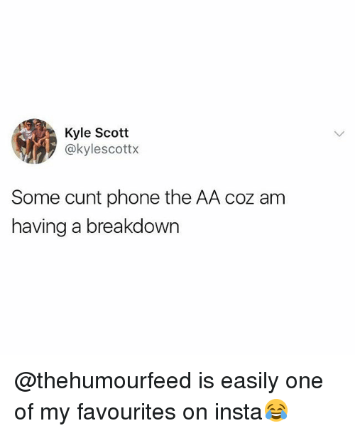 Phone, Cunt, and British: Kyle Scott  @kylescottx  fipi  Some cunt phone the AA coz am  having a breakdown @thehumourfeed is easily one of my favourites on insta😂
