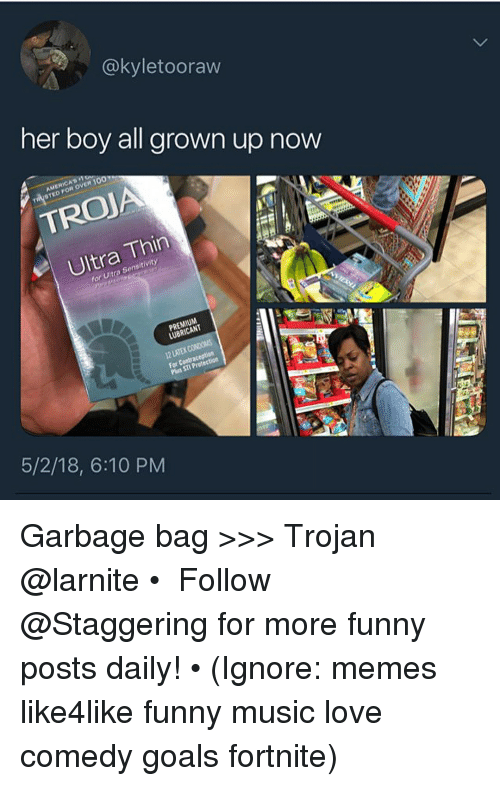 all grown up: @kyletooraw  her boy all grown up now  AMERICAER  TED FOR OVER 1  TROJA  Ultra  ra Thin  Sen  sitivity  for  Uitra  PREMIUM  LUBRICANT  STI Protection  puas  5/2/18, 6:10 PM Garbage bag >>> Trojan @larnite • ➫➫➫ Follow @Staggering for more funny posts daily! • (Ignore: memes like4like funny music love comedy goals fortnite)