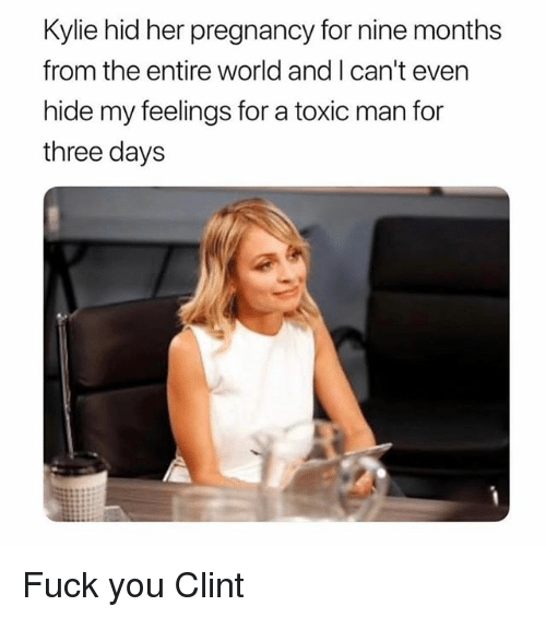 Fuck You, Fuck, and Grindr: Kylie hid her pregnancy for nine months  from the entire world and I can't even  hide my feelings for a toxic man for  three days Fuck you Clint
