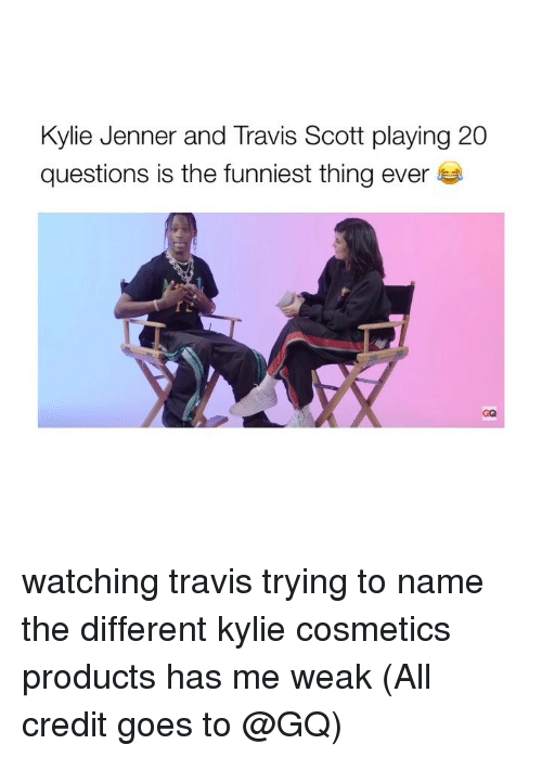 Kylie Jenner, Travis Scott, and Girl Memes: Kylie Jenner and Travis Scott playing 20  questions is the funniest thing ever  GQ watching travis trying to name the different kylie cosmetics products has me weak (All credit goes to @GQ)