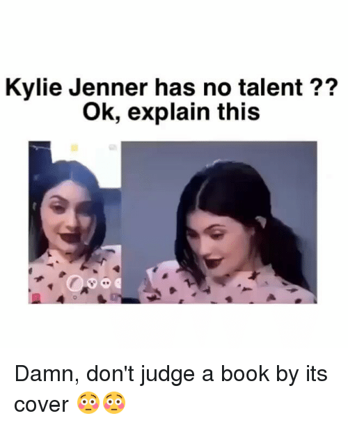 kylie jenner has no talent ok explain this damn dont 4699185 kylie jenner has no talent ok explain this damn don't judge a book
