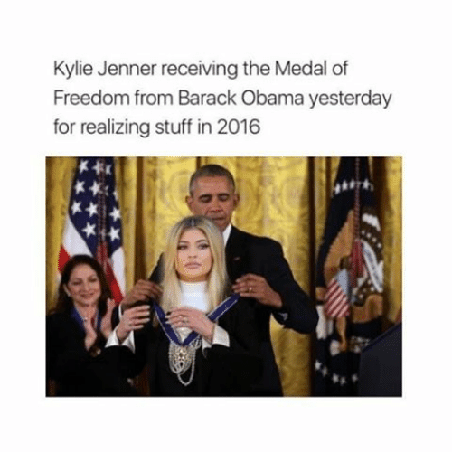 Medal Of Freedom: Kylie Jenner receiving the Medal of  Freedom from Barack Obama yesterday  for realizing stuff in 2016