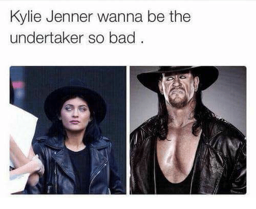 The Undertaker: Kylie Jenner wanna be the  undertaker so bad
