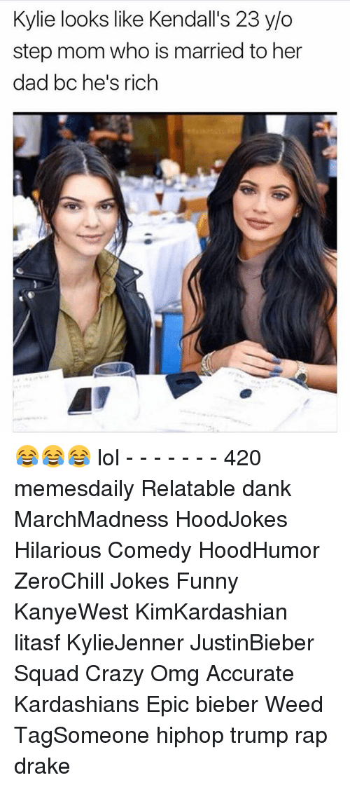 kendal: Kylie looks like Kendall's 23 y/o  step mom who is married to her  dad bc he's rich 😂😂😂 lol - - - - - - - 420 memesdaily Relatable dank MarchMadness HoodJokes Hilarious Comedy HoodHumor ZeroChill Jokes Funny KanyeWest KimKardashian litasf KylieJenner JustinBieber Squad Crazy Omg Accurate Kardashians Epic bieber Weed TagSomeone hiphop trump rap drake