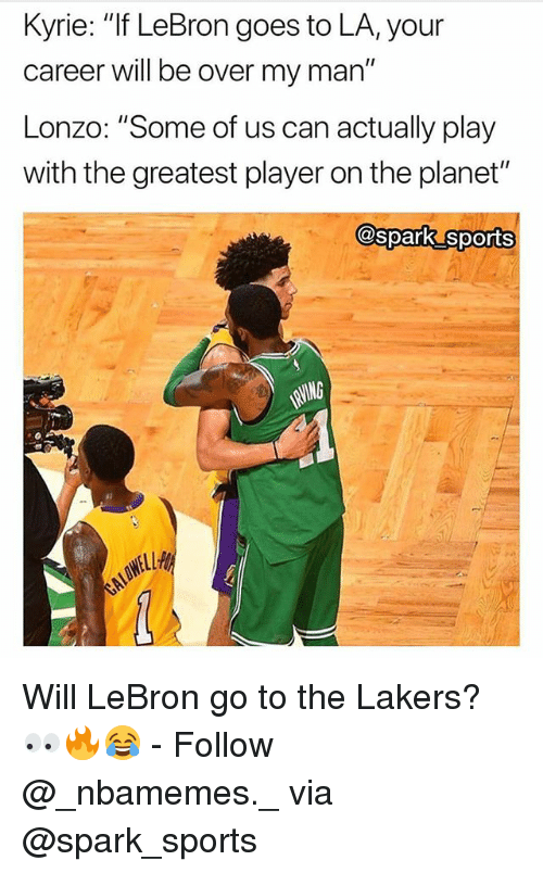 "Los Angeles Lakers, Memes, and Sports: Kyrie: ""If LeBron goes to LA,your  career will be over my man""  Lonzo: ""Some of us can actually play  with the greatest player on the planet""  @spark sports Will LeBron go to the Lakers? 👀🔥😂 - Follow @_nbamemes._ via @spark_sports"