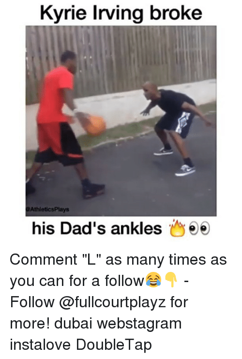 """Kyrie Irving, Memes, and Dubai: Kyrie Irving broke  Athletics Plays  his Dad's ankles Comment """"L"""" as many times as you can for a follow😂👇 - Follow @fullcourtplayz for more! dubai webstagram instalove DoubleTap"""