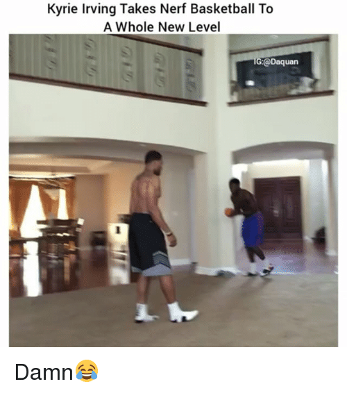 Basketball, Daquan, and Funny: Kyrie Irving Takes Nerf Basketball To  A Whole New Level  G@Daquan Damn😂