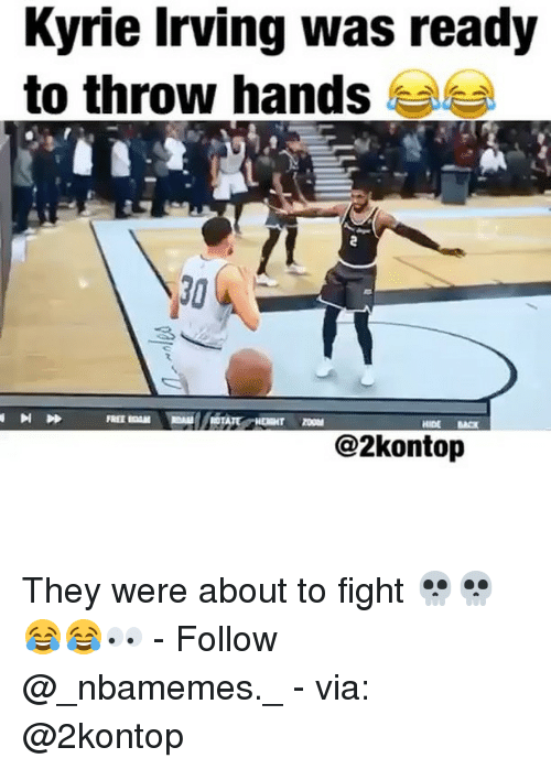 Kyrie Irving, Memes, and Fight: Kyrie Irving was ready  to throw hands  HIDE BACK  @2kontojp They were about to fight 💀💀😂😂👀 - Follow @_nbamemes._ - via: @2kontop