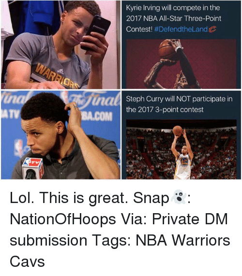 Submissives: Kyrie Irving will compete in the  2017 NBA All-Star Three-Point  Contest  #Defend the Land  uaal  Steph Curry will NOT participate in  the 2017 3-point contest  BA.COM Lol. This is great. Snap👻: NationOfHoops Via: Private DM submission Tags: NBA Warriors Cavs