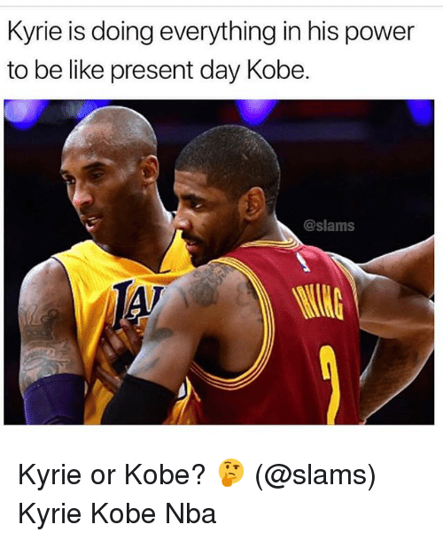 Be Like, Memes, and Nba: Kyrie is doing everything in his power  to be like present day Kobe.  @slams Kyrie or Kobe? 🤔 (@slams) Kyrie Kobe Nba