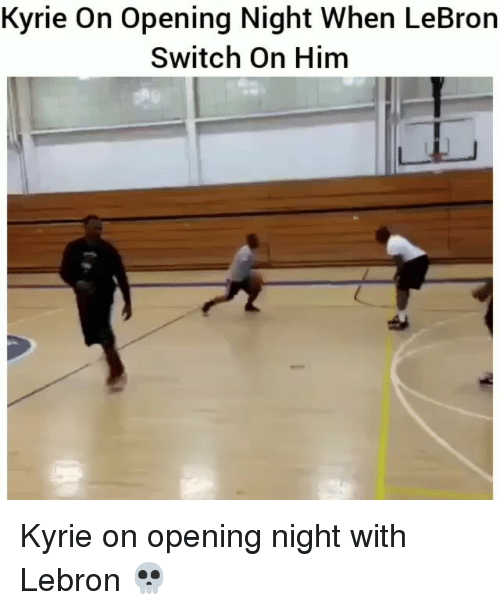 Funny, Lebron, and Him: Kyrie On Opening Night When LeBron  Switch On Him Kyrie on opening night with Lebron 💀