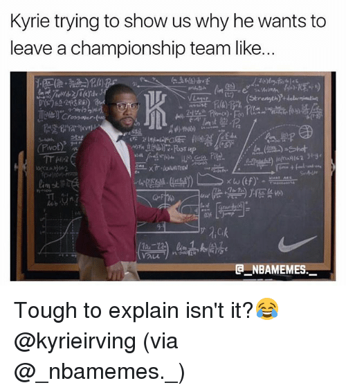 Memes, Tough, and 🤖: Kyrie trying to show us why he wants to  leave a championship team like..  @一NBAMEMES. Tough to explain isn't it?😂 @kyrieirving (via @_nbamemes._)