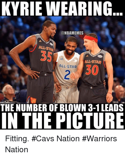 All Star, Nba, and Als: KYRIE WEARING  @NBAMEMES  AL STAR  ALL STAR  THE NUMBER OF BLOWN 3-1 LEADS  IN THE PICTURE Fitting. #Cavs Nation #Warriors Nation