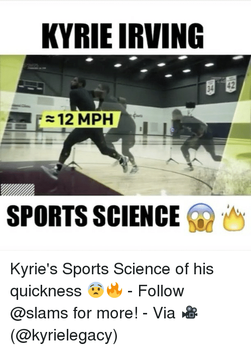 Memes, 🤖, and Slam: KYRIEIRVING  12 MPH  SPORTS SCIENCE Kyrie's Sports Science of his quickness 😨🔥 - Follow @slams for more! - Via 🎥 (@kyrielegacy)