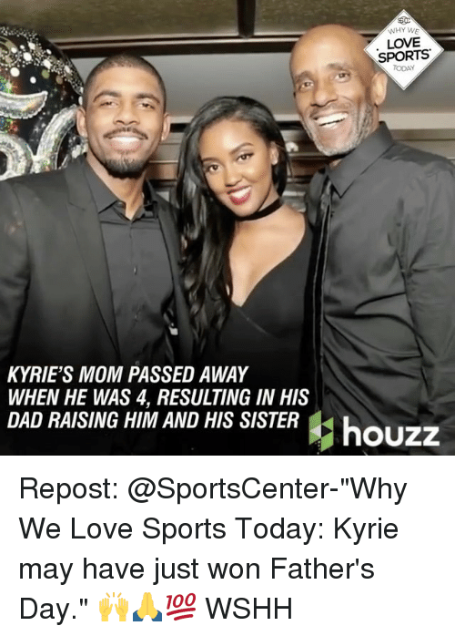 "Dad, Fathers Day, and Love: KYRIES MOM PASSED AWAY  WHEN HE WAS 4, RESULTING IN HIS  DAD RAISING HIM AND HIS SISTER  WHY WE  LOVE  SPORTS  houzz Repost: @SportsCenter-""Why We Love Sports Today: Kyrie may have just won Father's Day."" 🙌🙏💯 WSHH"