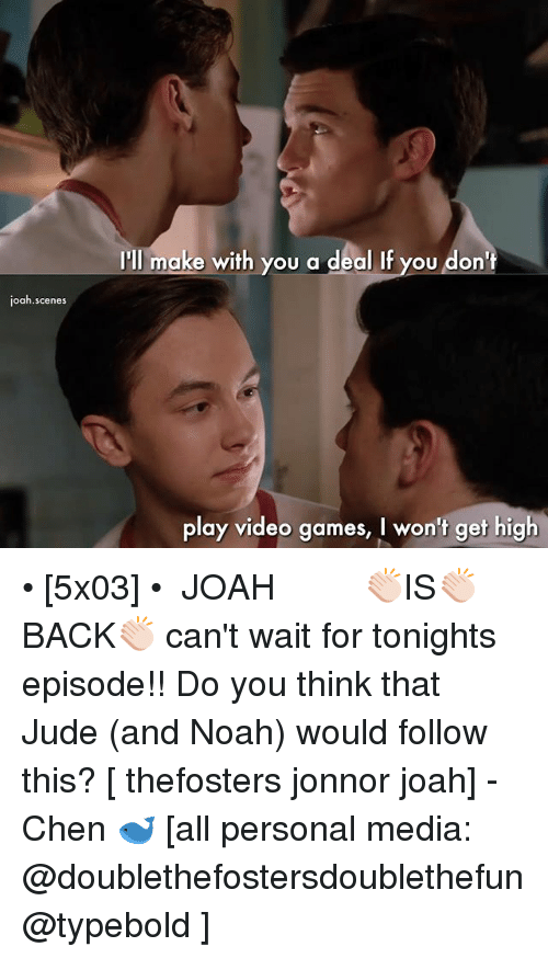Jonnor: l ako ith you a deal If you dont  ll make wifh you a deal if you don  joah.scenes  play video games, I won't get high • [5x03] • ⠀⠀⠀⠀⠀⠀⠀⠀⠀ JOAH👏🏻IS👏🏻BACK👏🏻 can't wait for tonights episode!! Do you think that Jude (and Noah) would follow this? [ thefosters jonnor joah] -Chen 🐋 [all personal media: @doublethefostersdoublethefun @typebold ]