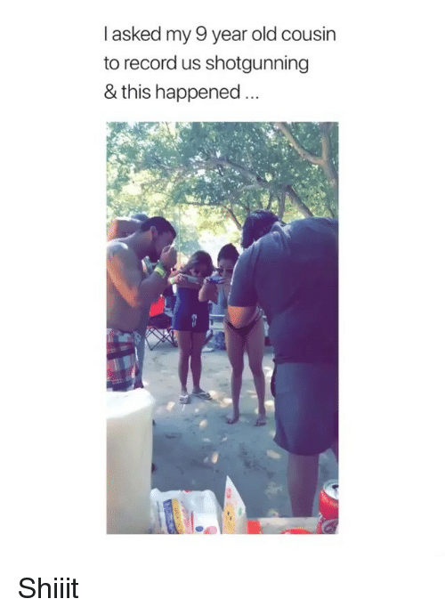 Record, Old, and Cousin: l asked my 9 year old cousin  to record us shotgunning  & this happened Shiiit